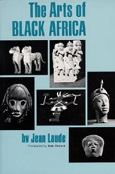 The Arts of Black Africa (African Studies Center, UCLA) Book